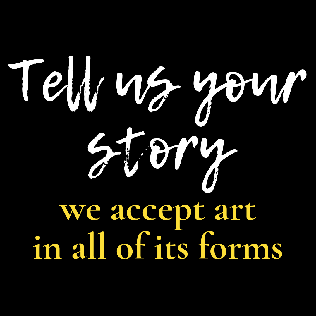 Tell us your story. We accept art in all its forms.